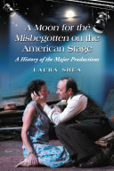 A Moon for the Misbegotten on the American Stage