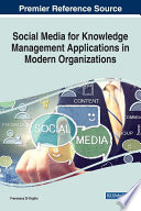 Social Media for Knowledge Management Applications in Modern Organizations Book