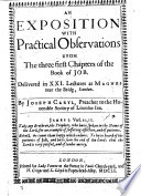 An exposition with practical observations upon the three first chapters of the Book of Job  Delivered in XXI  lectures  etc