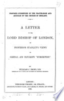 Proposed Surrender Of The Prayer Book And Articles Of The Church Of England A Letter On Prof Stanley S Views Of Clerical And University Subscription As Expressed In A Letter On The State Of Subscription In The Church Of England