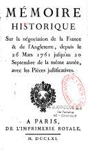 Mémoire historique sur la négociation de la France et de l'Angleterre, depuis le 26 mars 1761 jusqu'au 20 septembre de la même année, avec les pièces justificatives
