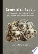 Equestrian Rebels  : Critical Perspectives on Mariano Azuela and the Novel of the Mexican Revolution