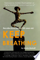 Keep Breathing  Recollections from a 103 year old