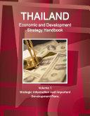 Thailand Economic and Development Strategy Handbook Volume 1 Strategic Information and Important Development Plans
