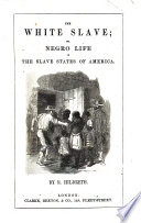 The White Slave  Or  Negro Life in the Slave States of America Book