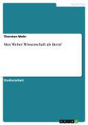 Max Weber. Wissenschaft als Beruf