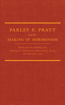 Parley P  Pratt and the Making of Mormonism