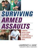 Surviving Armed Assaults: A Martial Artists Guide to ...