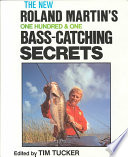 """""""Roland Martin's One Hundred and One Bass-catching Secrets"""" by Roland Martin, Tim Tucker"""