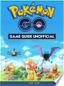 Pok  mon Go Game Guide Unofficial