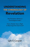Understanding The Chronology Of Revelation Was Revelation Written In Chronological Order Does A Reader Have A Right To Rearrange This Great Book