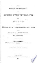 The Debates and Proceedings in the Congress of the United States  with an Appendix  Containing Important State Papers and Public Documents  and All the Laws of a Public Nature  with a Copious Index     First To  Eighteenth Congress   first Session  Comprising the Period from  March 3  1789  to May 27  1824  Inclusive  Comp  from Authentic Materials