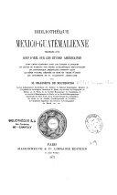 Bibliotheque mexico-guatémalienne précédée d'un coup d'oeil sur les études américaines ... par m. Brasseur de Bourbourg