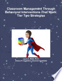 Classroom Management Through Behavioral Interventions That Work   Tier Two Strategies