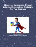 Classroom Management Through Behavioral Interventions That Work : Tier Two Strategies