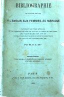 Bibliographie des ouvrages relatifs a l'amour, aux femmes, au mariage centenant les titres detailles de ces ouvrages, les noms des auteurs, ... par M. le C. d'I..