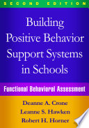 """Building Positive Behavior Support Systems in Schools, Second Edition: Functional Behavioral Assessment"" by Deanne A. Crone, Leanne S. Hawken, Robert H. Horner"