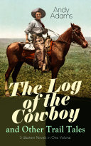 The Log of the Cowboy and Other Trail Tales – 5 Western Novels in One Volume Pdf/ePub eBook