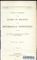 Annual Report of the Board of Regents of the Smithsonian Institution Showing the Operations, Expenditures, and Condition of the Institution to July, 1896