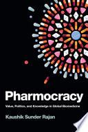 Pharmocracy  : Value, Politics, and Knowledge in Global Biomedicine