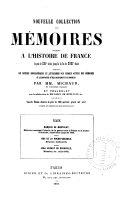 Nouvelle collection des mémoires relatifs a l'histoire de France despuis le XIII siècle jusquà̕ la fin du XVIII siècle