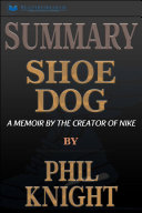 Summary of Shoe Dog: A Memoir by the Creator of Nike by Phil Knight