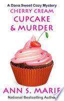 Cherry Cream Cupcake   Murder  A Dana Sweet Cozy Mystery  9