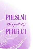 Present Over Perfect  Blank Lined Journal  120 6x9 White Pages  Matte Cover Book PDF