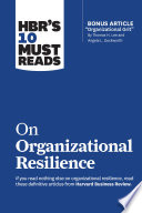 HBR s 10 Must Reads on Organizational Resilience  with bonus article  Organizational Grit  by Thomas H  Lee and Angela L  Duckworth  Book PDF
