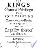 The King S Grant Of Privilege For Sole Printing Common Law Books Defended And The Legality Thereof Asserted By John Streater B L