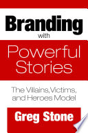 Branding with Powerful Stories  The Villains  Victims  and Heroes Model