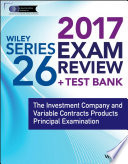 Wiley FINRA Series 26 Exam Review 2017  : The Investment Company and Variable Contracts Products Principal Examination