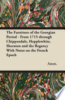 The Furniture of the Georgian Period   From 1715 through Chippendale  Hepplewhite  Sheraton and the Regency With Notes on the French Epoch