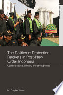 The Politics of Protection Rackets in Post New Order Indonesia Book
