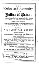 The Office and Authority of a Justice of Peace  Collected Out of All the Books  Whether of Common Or Statute Law  Hitherto Written on that Subject     Digested Under Alphabetical Titles     The Eighth Edition  Corrected  Amended and Continued Down to this Present Year  By W  Nelson