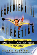 """Experiential Marketing: How to Get Customers to Sense, Feel, Think, Act, Relate"" by Bernd H. Schmitt"