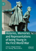 Histories  Memories and Representations of being Young in the First World War