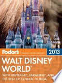 Fodor's Walt Disney World 2013  : with Universal, Sea World, and the Best of Central Florida
