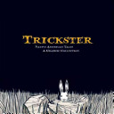 Trickster: Native American tales : a graphic collection