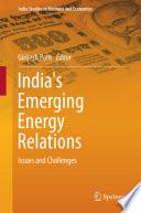 India s Emerging Energy Relations