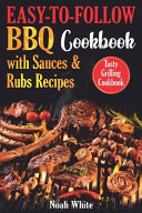 Easy to Follow BBQ Cookbook with Sauces and Rubs Recipes
