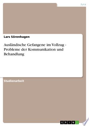 Download Ausländische Gefangene im Vollzug - Probleme der Kommunikation und Behandlung Free Books - Dlebooks.net