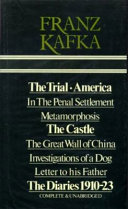 The Trial   America   The Castle   Metamorphosis   In the Penal Settlement   The Great Wall of China   Investigations of a Dog   Letter to His Father   The Diaries  1910 23