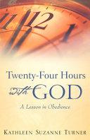 Twenty Four Hours with God