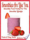 Smoothies Are Like You Smoothie Food Poetry For The Smoothie Lifestyle Poem A Day Book Poem For Mom Smoothie Gift Smoothie Diet For Beginners Guide In Rhymes Verses Quotes