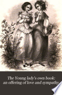 The Young lady's own book: an offering of love and sympathy