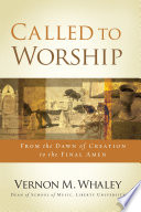 """Called to Worship: The Biblical Foundations of Our Response to God's Call"" by Vernon Whaley"