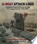 """""""U-Boat Attack Logs: A Complete Record of Warship Sinkings from Original Sources 1939–1945"""" by Bruce Taylor, Daniel Morgan"""