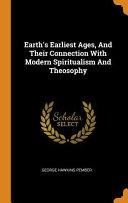 Earth s Earliest Ages  and Their Connection with Modern Spiritualism and Theosophy
