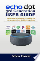 Echo Dot 3rd Generation User Guide: The Essential Amazon Echo Dot 3rd Generation User Guide with Alexa